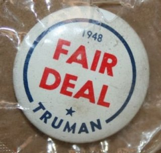 Campaign button from the 1948 presidential campaign; on January 5, 1949, Truman presented a more detailed program backing the slogan, in his State of the Union Address